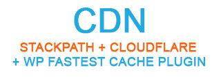 CDN - Stackpath + Cloudflare + WP fastest cache